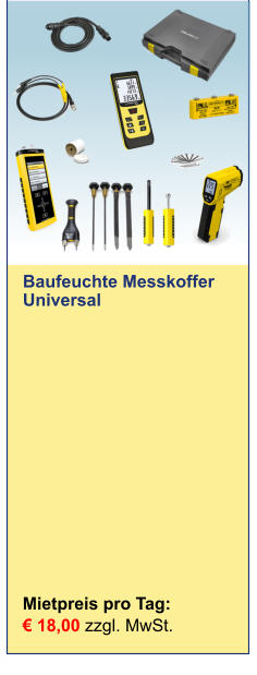 Mietpreis pro Tag:	 € 18,00 zzgl. MwSt. Baufeuchte Messkoffer Universal